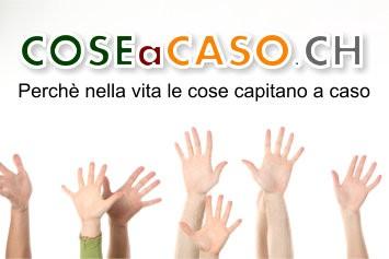 Benvenuti in COSEaCASO.CH